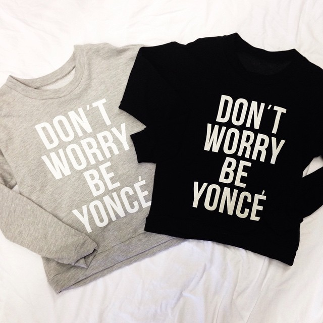 DONT WORRY BE YONCE SWEATERS! WWW.SHOPPUBLIK.COM