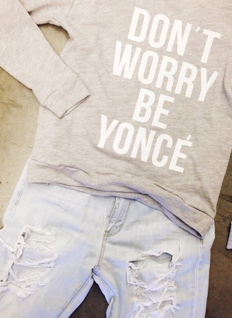 DONT WORRY BE YONCE SWEATERS WWW.SHOPPUBLIK.COM